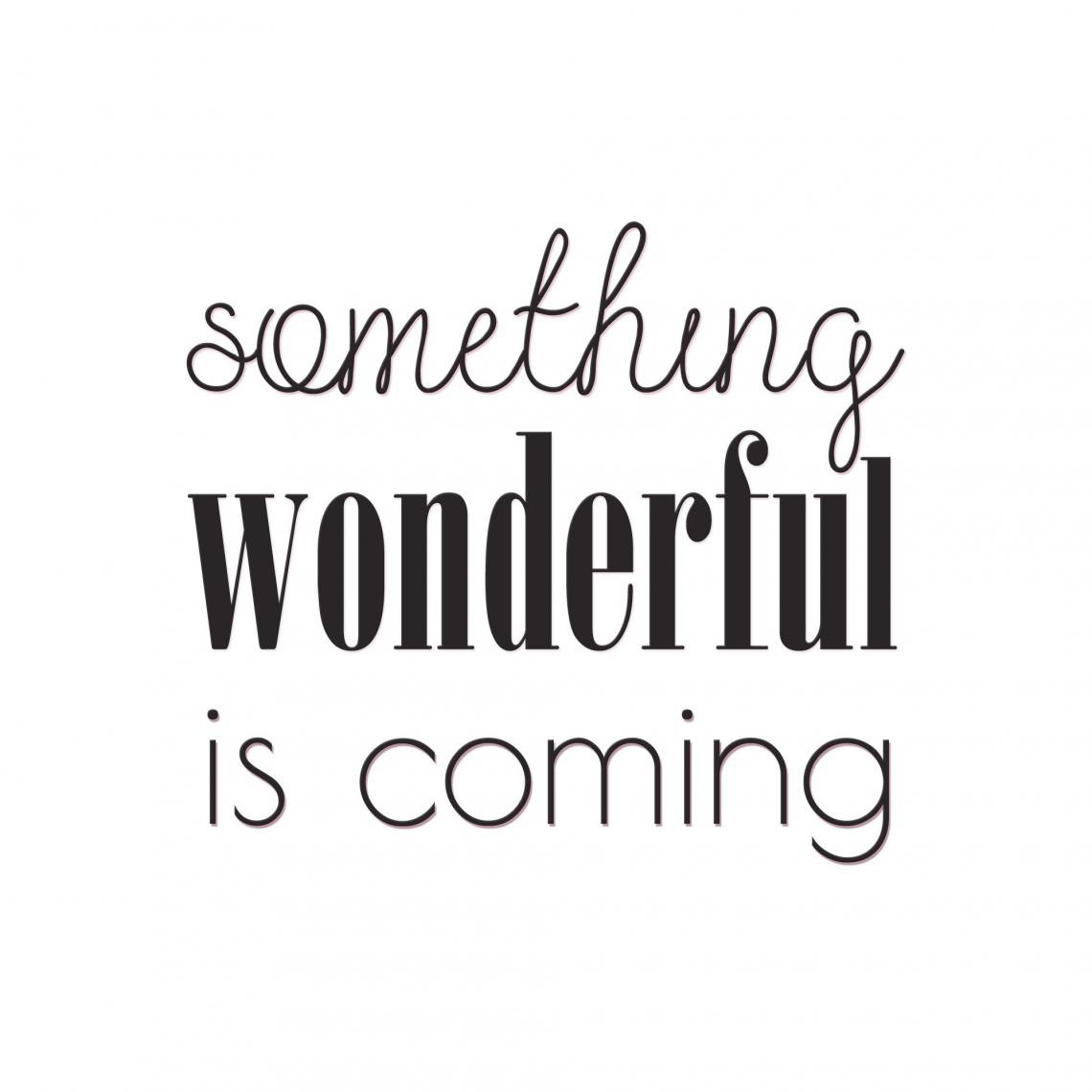 Tableau Quotes Something Wondeful Is Coming 60x60